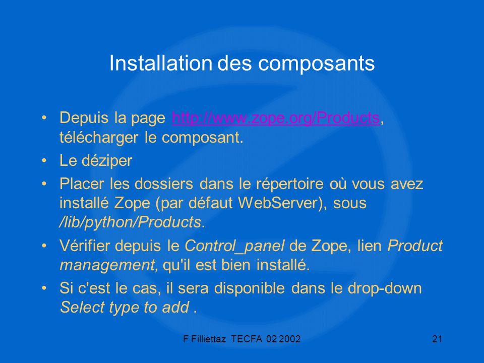 F Filliettaz TECFA 02 200221 Installation des composants Depuis la page http://www.zope.org/Products, télécharger le composant.http://www.zope.org/Pro
