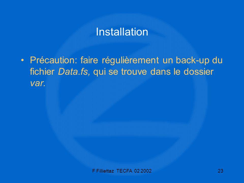 F Filliettaz TECFA 02 200223 Installation Précaution: faire régulièrement un back-up du fichier Data.fs, qui se trouve dans le dossier var.