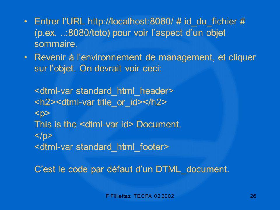 F Filliettaz TECFA 02 200226 Entrer lURL http://localhost:8080/ # id_du_fichier # (p.ex...:8080/toto) pour voir laspect dun objet sommaire. Revenir à