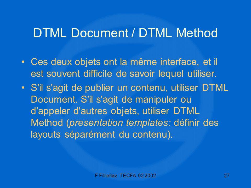 F Filliettaz TECFA 02 200227 DTML Document / DTML Method Ces deux objets ont la même interface, et il est souvent difficile de savoir lequel utiliser.