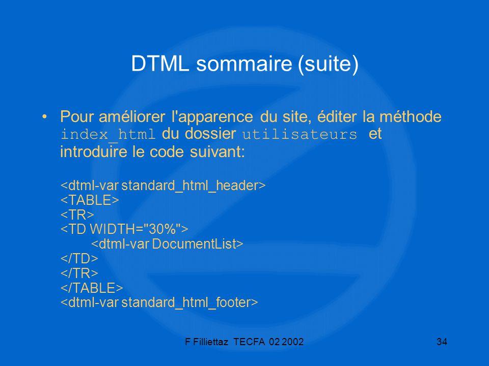 F Filliettaz TECFA 02 200234 DTML sommaire (suite) Pour améliorer l'apparence du site, éditer la méthode index_html du dossier utilisateurs et introdu
