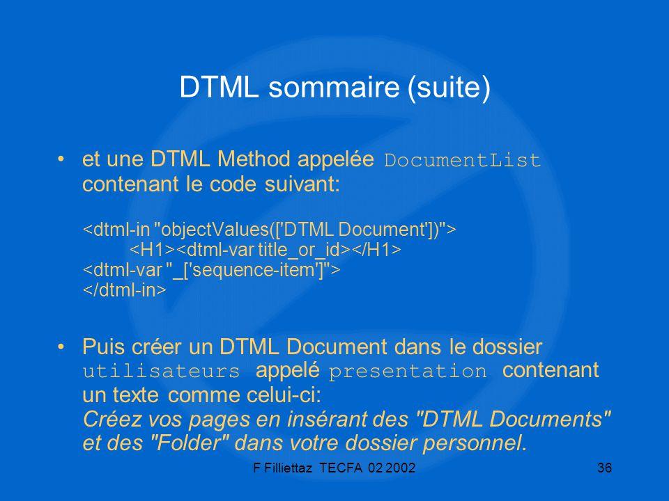 F Filliettaz TECFA 02 200236 DTML sommaire (suite) et une DTML Method appelée DocumentList contenant le code suivant: Puis créer un DTML Document dans
