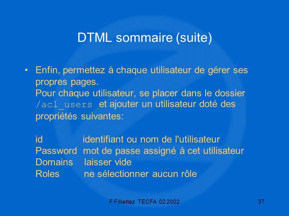F Filliettaz TECFA 02 200237 DTML sommaire (suite) Enfin, permettez à chaque utilisateur de gérer ses propres pages. Pour chaque utilisateur, se place