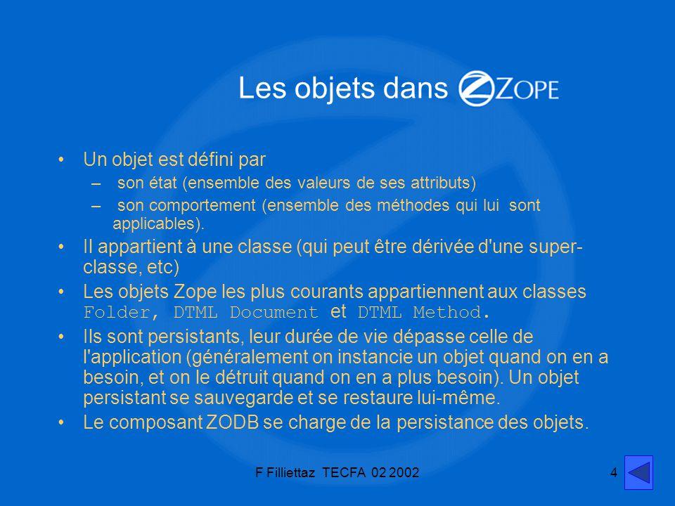 F Filliettaz TECFA 02 20024 Un objet est défini par – son état (ensemble des valeurs de ses attributs) – son comportement (ensemble des méthodes qui l