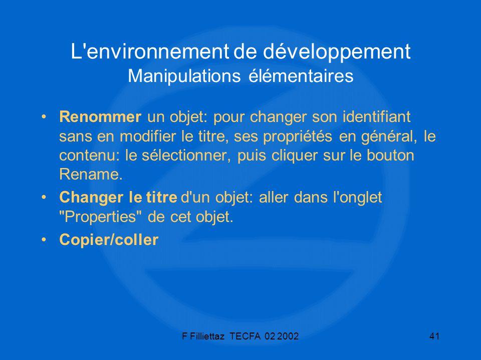 F Filliettaz TECFA 02 200241 L'environnement de développement Manipulations élémentaires Renommer un objet: pour changer son identifiant sans en modif