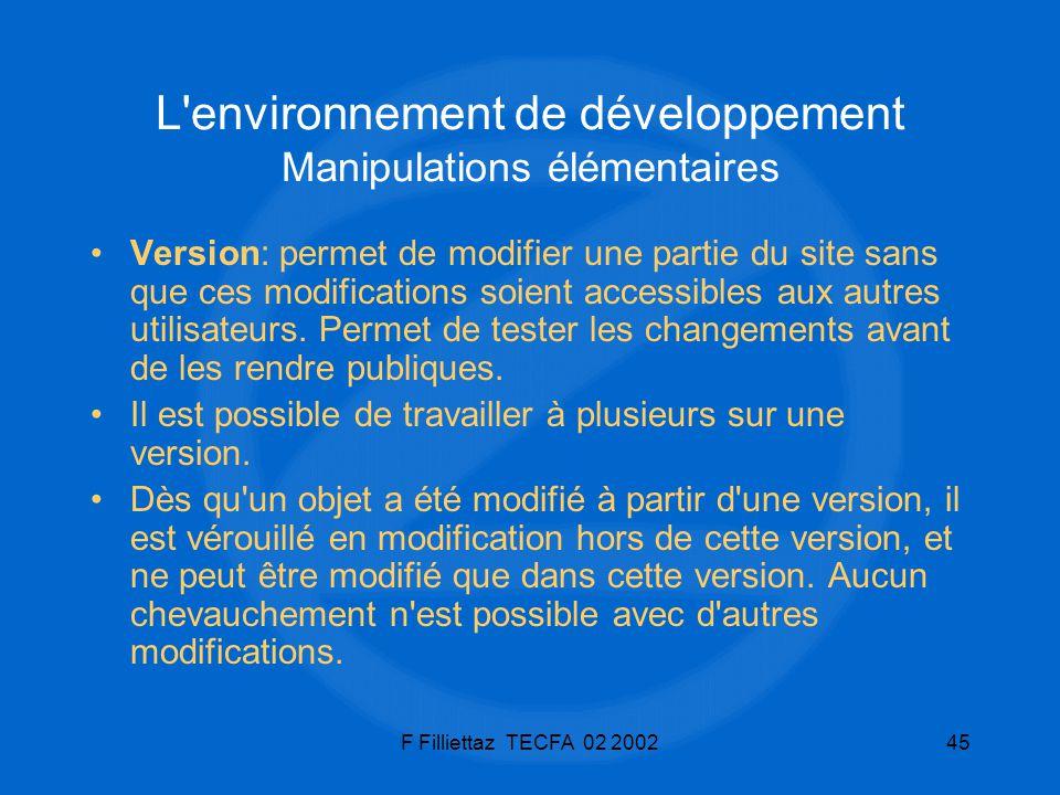F Filliettaz TECFA 02 200245 L'environnement de développement Manipulations élémentaires Version: permet de modifier une partie du site sans que ces m