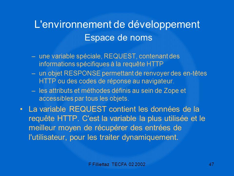 F Filliettaz TECFA 02 200247 L'environnement de développement Espace de noms –une variable spéciale, REQUEST, contenant des informations spécifiques à