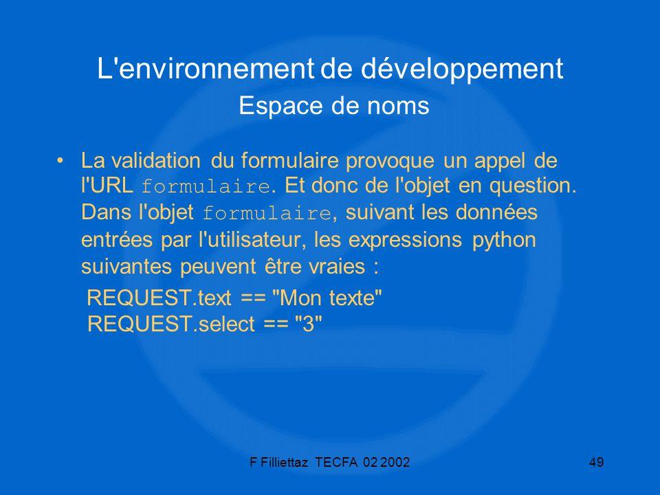 F Filliettaz TECFA 02 200249 L'environnement de développement Espace de noms La validation du formulaire provoque un appel de l'URL formulaire. Et don