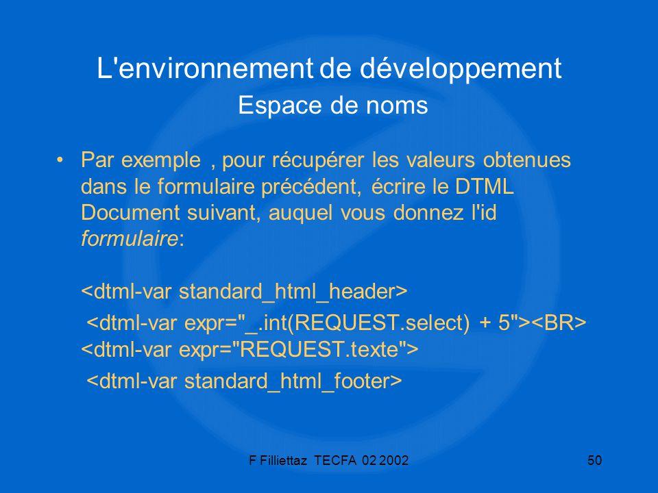 F Filliettaz TECFA 02 200250 L'environnement de développement Espace de noms Par exemple, pour récupérer les valeurs obtenues dans le formulaire précé