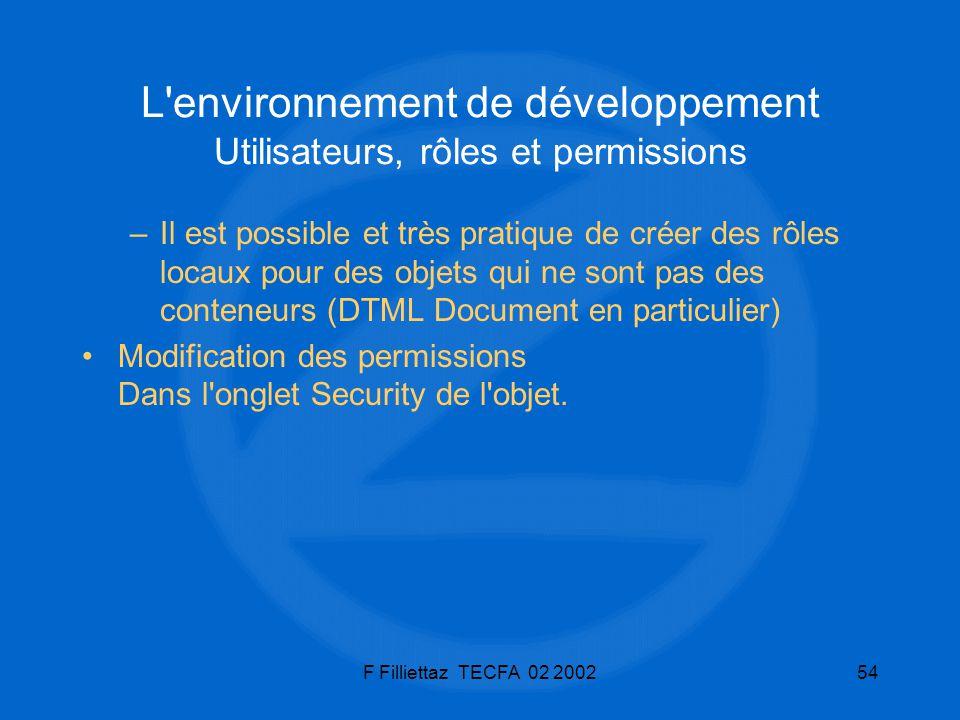 F Filliettaz TECFA 02 200254 L'environnement de développement Utilisateurs, rôles et permissions –Il est possible et très pratique de créer des rôles