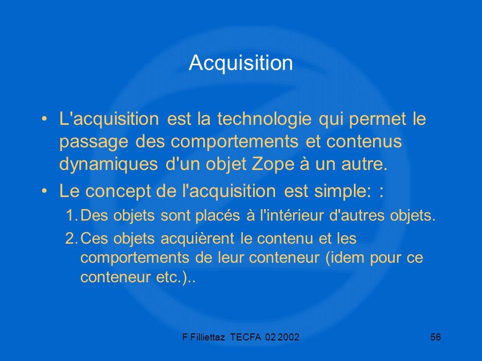 F Filliettaz TECFA 02 200256 Acquisition L'acquisition est la technologie qui permet le passage des comportements et contenus dynamiques d'un objet Zo