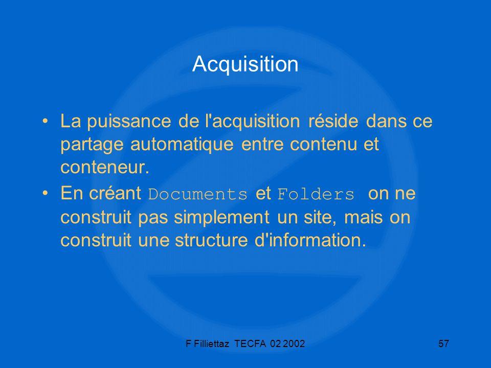 F Filliettaz TECFA 02 200257 Acquisition La puissance de l'acquisition réside dans ce partage automatique entre contenu et conteneur. En créant Docume