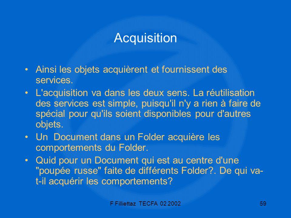 F Filliettaz TECFA 02 200259 Acquisition Ainsi les objets acquièrent et fournissent des services. L'acquisition va dans les deux sens. La réutilisatio