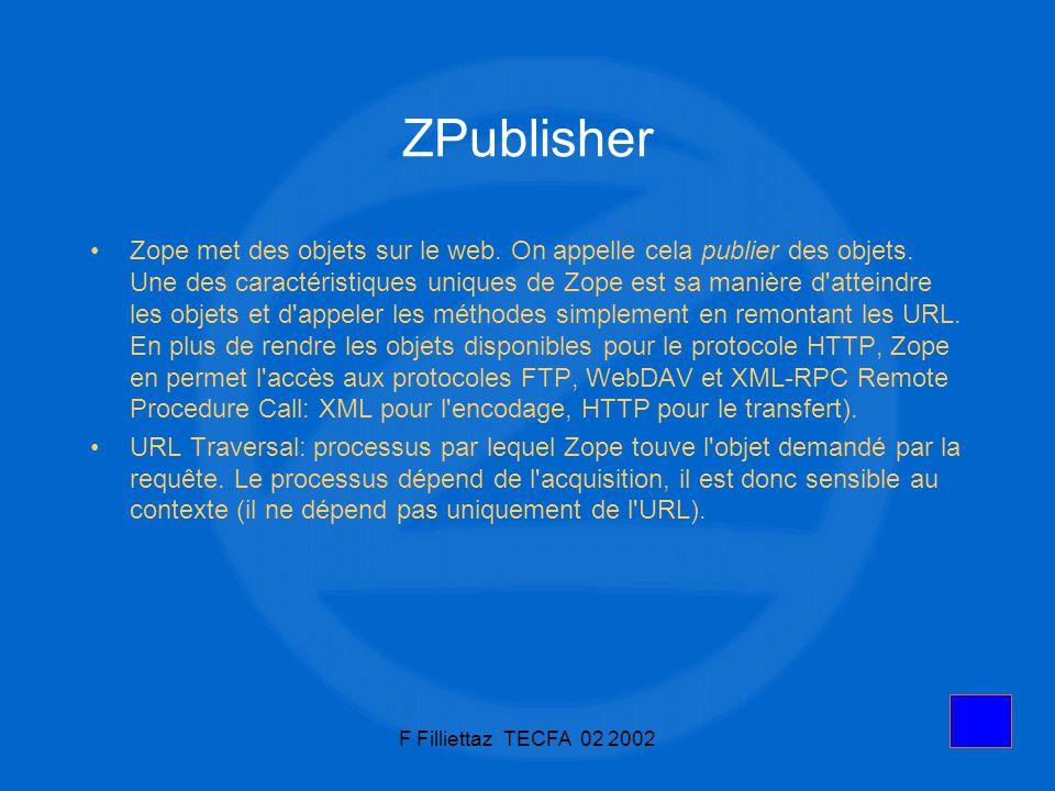 F Filliettaz TECFA 02 20027 ZPublisher Zope met des objets sur le web. On appelle cela publier des objets. Une des caractéristiques uniques de Zope es