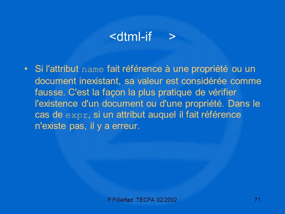 F Filliettaz TECFA 02 200271 Si l'attribut name fait référence à une propriété ou un document inexistant, sa valeur est considérée comme fausse. C'est