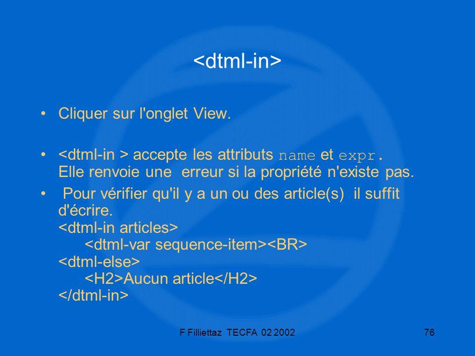 F Filliettaz TECFA 02 200276 Cliquer sur l'onglet View. accepte les attributs name et expr. Elle renvoie une erreur si la propriété n'existe pas. Pour