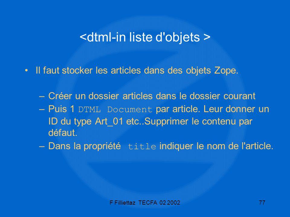 F Filliettaz TECFA 02 200277 Il faut stocker les articles dans des objets Zope. –Créer un dossier articles dans le dossier courant –Puis 1 DTML Docume