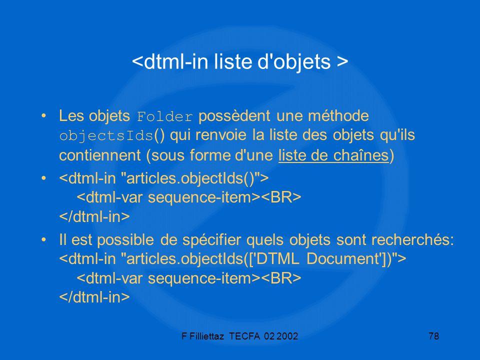 F Filliettaz TECFA 02 200278 Les objets Folder possèdent une méthode objectsIds () qui renvoie la liste des objets qu'ils contiennent (sous forme d'un