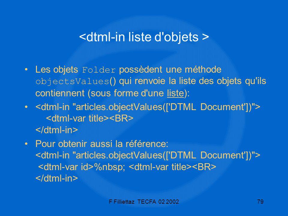 F Filliettaz TECFA 02 200279 Les objets Folder possèdent une méthode objectsValues () qui renvoie la liste des objets qu'ils contiennent (sous forme d