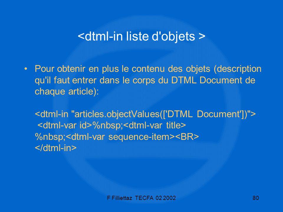 F Filliettaz TECFA 02 200280 Pour obtenir en plus le contenu des objets (description qu'il faut entrer dans le corps du DTML Document de chaque articl