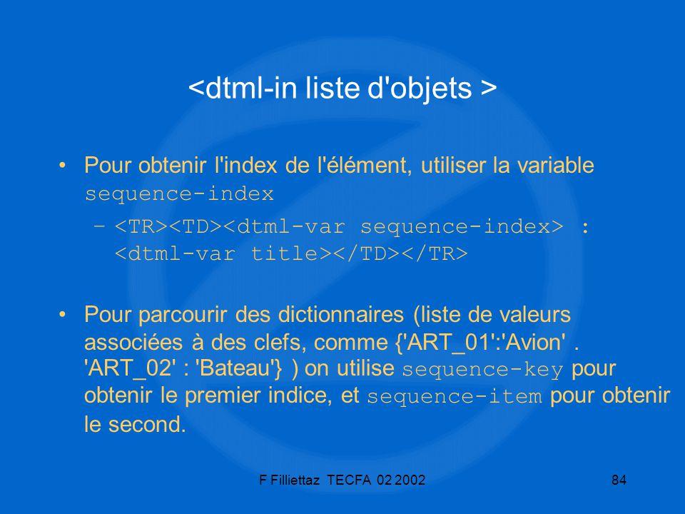 F Filliettaz TECFA 02 200284 Pour obtenir l'index de l'élément, utiliser la variable sequence-index – : Pour parcourir des dictionnaires (liste de val