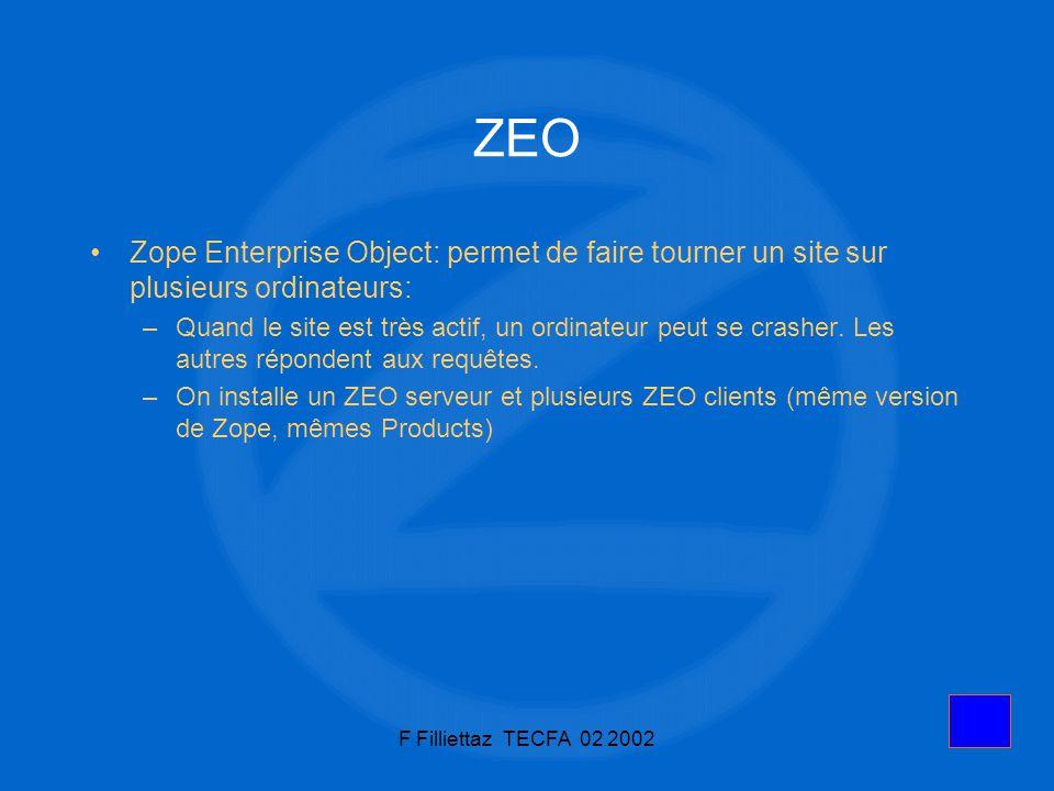F Filliettaz TECFA 02 20029 ZEO Zope Enterprise Object: permet de faire tourner un site sur plusieurs ordinateurs: –Quand le site est très actif, un o