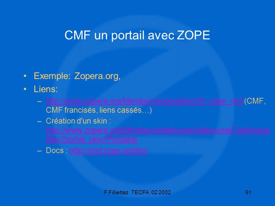 F Filliettaz TECFA 02 200291 CMF un portail avec ZOPE Exemple: Zopera.org, Liens: –http://www.zopera.org/Members/zopera/doc/04_zope_cmf (CMF, CMF fran