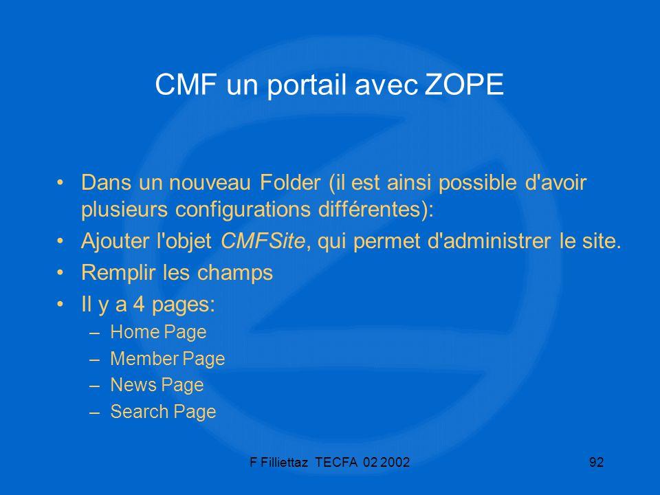 F Filliettaz TECFA 02 200292 CMF un portail avec ZOPE Dans un nouveau Folder (il est ainsi possible d'avoir plusieurs configurations différentes): Ajo