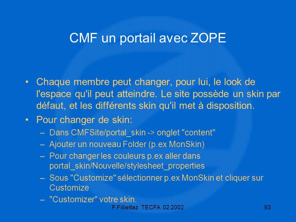 F Filliettaz TECFA 02 200293 CMF un portail avec ZOPE Chaque membre peut changer, pour lui, le look de l'espace qu'il peut atteindre. Le site possède