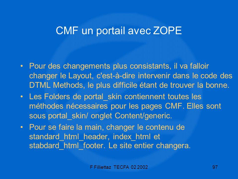 F Filliettaz TECFA 02 200297 CMF un portail avec ZOPE Pour des changements plus consistants, il va falloir changer le Layout, c'est-à-dire intervenir