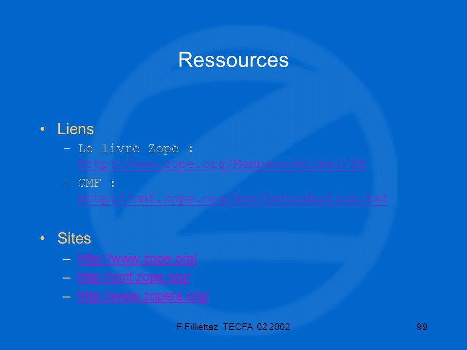 F Filliettaz TECFA 02 200299 Ressources Liens –Le livre Zope : http://www.zope.org/Members/michel/ZB http://www.zope.org/Members/michel/ZB –CMF : http