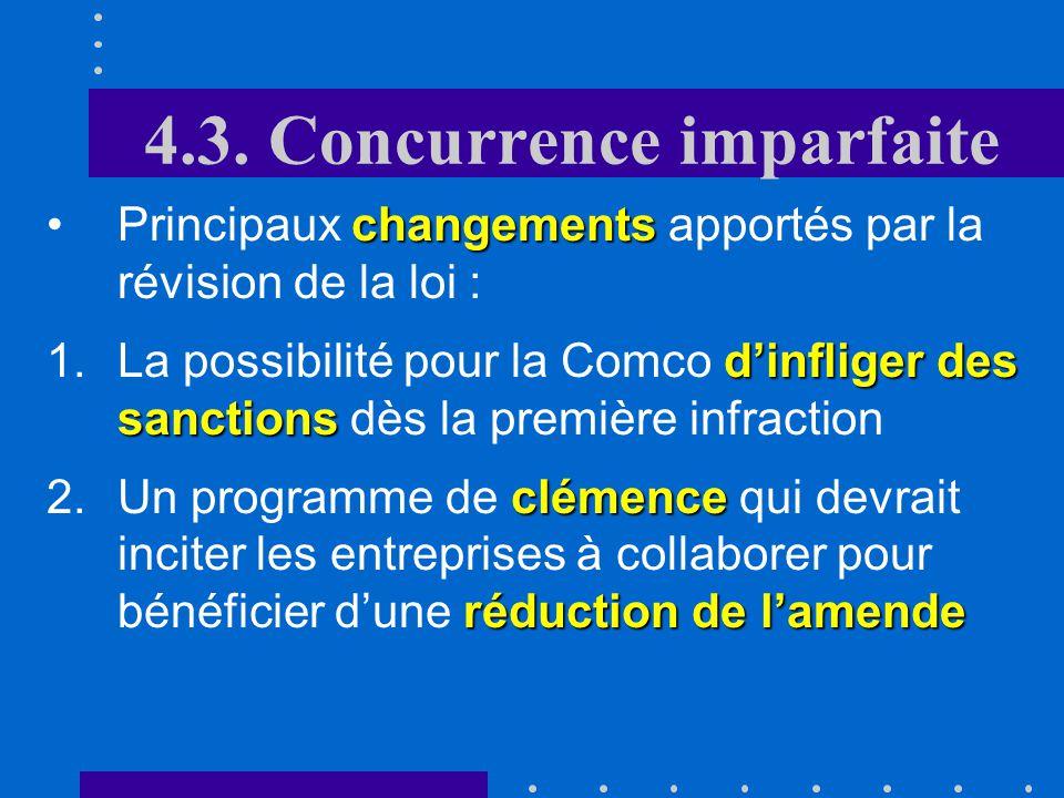 4.3. Concurrence imparfaite La Commission de la concurrence est composée de 15 membres dont une majorité dexperts indépendants Elle prend des décision