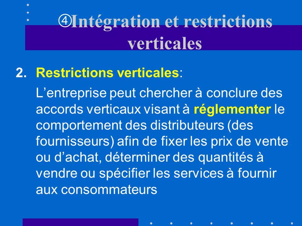 Intégration et restrictions verticales Les entreprises ont deux stratégies possibles: 1.Intégration verticale: Lentreprise choisit dassurer elle-même