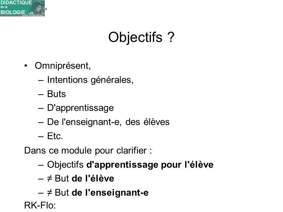 Université de Genève FORENSEC RK-Flo: 17/10/10 Objectifs ? Omniprésent, –Intentions générales, –Buts –D'apprentissage –De l'enseignant-e, des élèves –