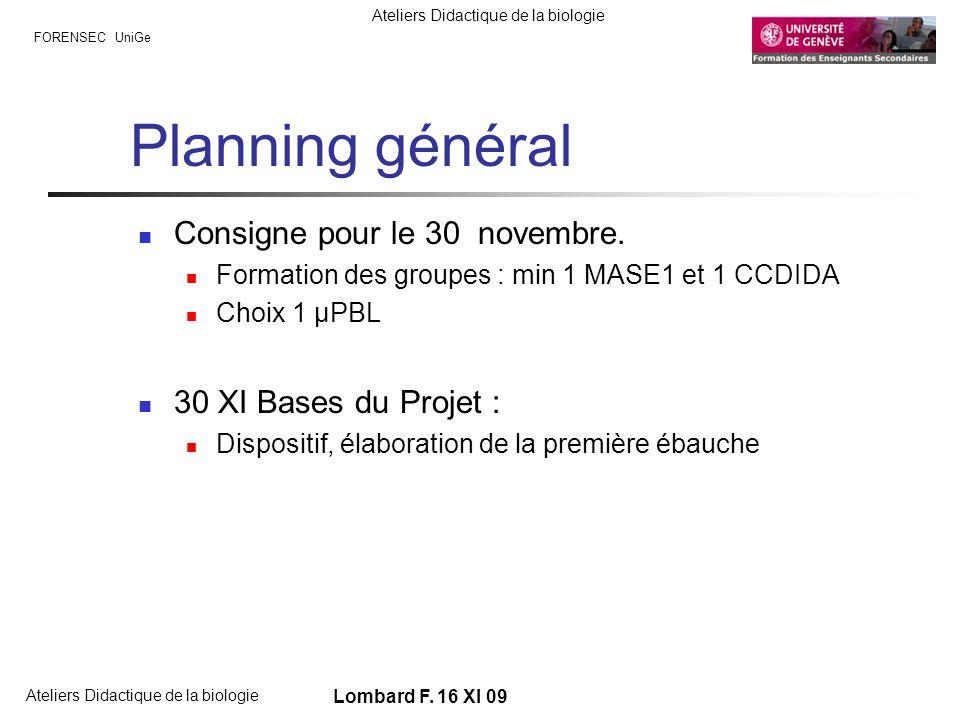 FORENSEC UniGe Ateliers Didactique de la biologie Lombard F. 16 XI 09 Planning général Consigne pour le 30 novembre. Formation des groupes : min 1 MAS