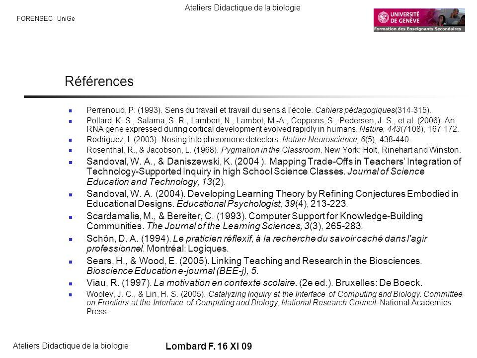 FORENSEC UniGe Ateliers Didactique de la biologie Lombard F. 16 XI 09 Références Perrenoud, P. (1993). Sens du travail et travail du sens à l'école. C
