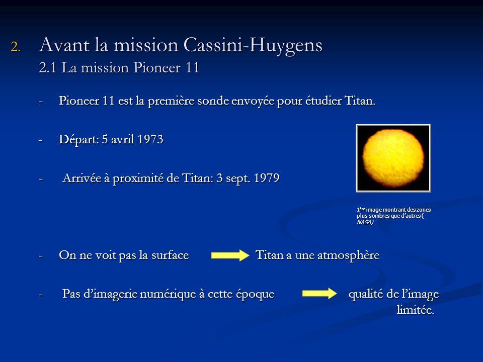2. Avant la mission Cassini-Huygens 2.1 La mission Pioneer 11 -Pioneer 11 est la première sonde envoyée pour étudier Titan. -Départ: 5 avril 1973 -Dép