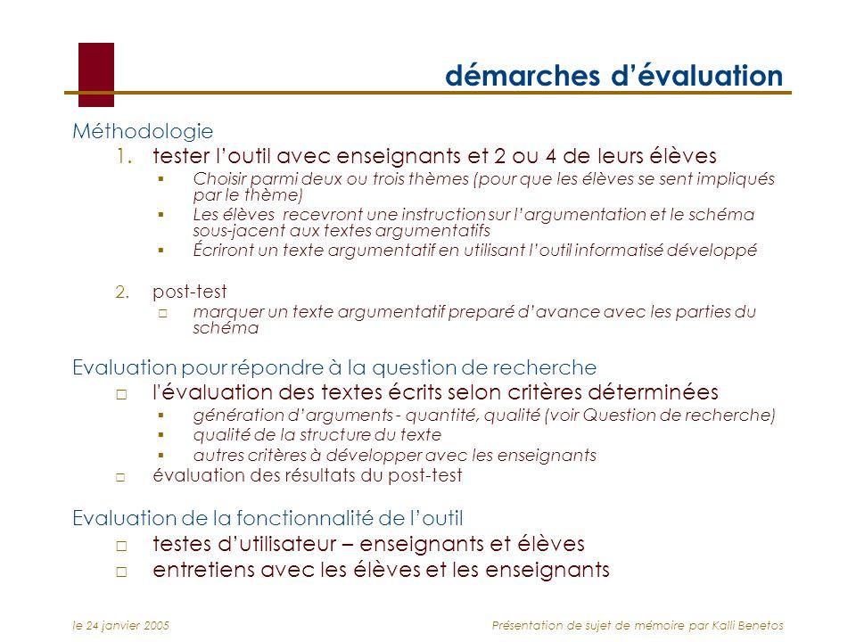 le 24 janvier 2005Présentation de sujet de mémoire par Kalli Benetos démarches dévaluation Méthodologie 1.tester loutil avec enseignants et 2 ou 4 de