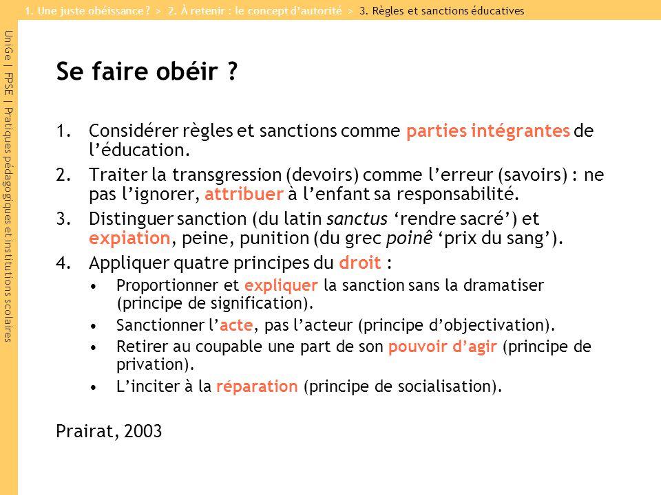UniGe | FPSE | Pratiques pédagogiques et institutions scolaires Se faire obéir ? 1.Considérer règles et sanctions comme parties intégrantes de léducat