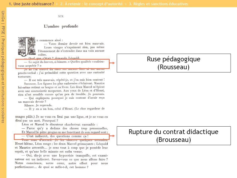 UniGe | FPSE | Pratiques pédagogiques et institutions scolaires Ruse pédagogique (Rousseau) Rupture du contrat didactique (Brousseau) 1. Une juste obé