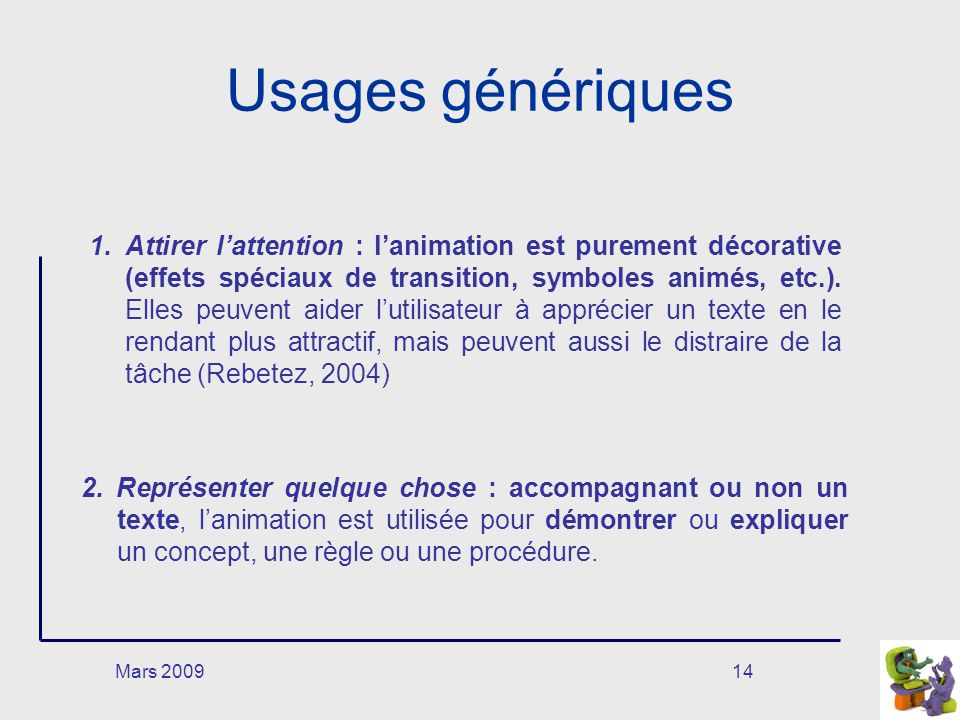 Mars 200914 Usages génériques 1.Attirer lattention : lanimation est purement décorative (effets spéciaux de transition, symboles animés, etc.). Elles