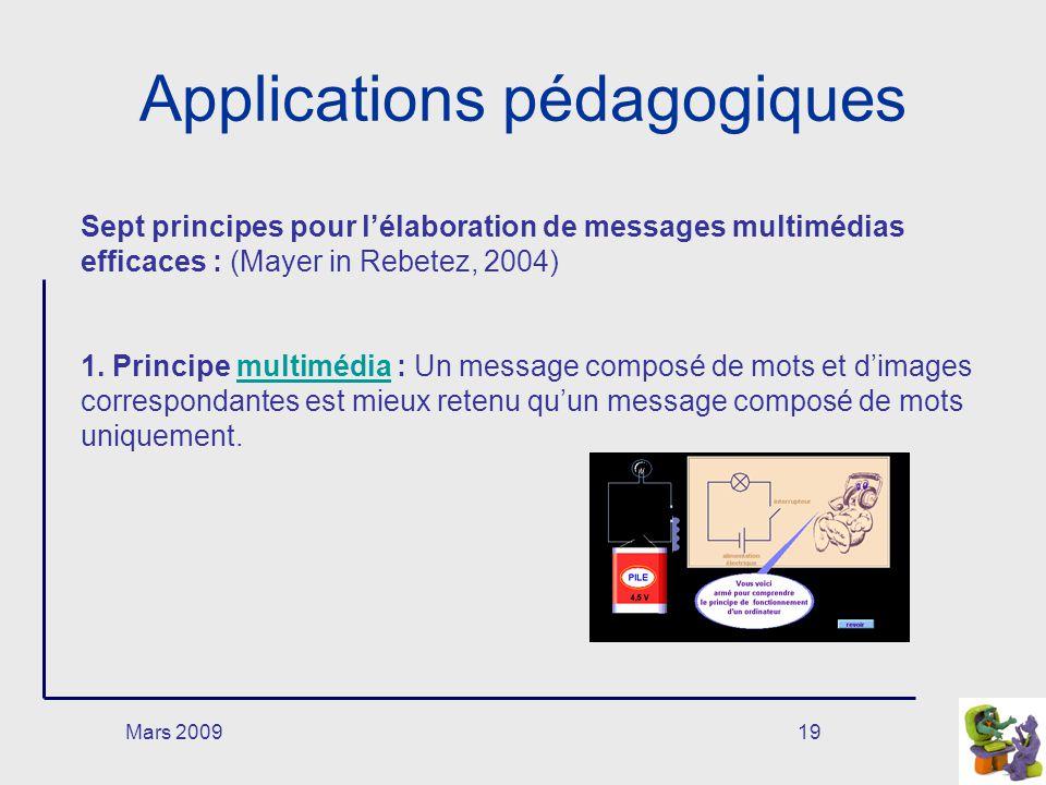 Mars 200919 Applications pédagogiques Sept principes pour lélaboration de messages multimédias efficaces : (Mayer in Rebetez, 2004) 1. Principe multim