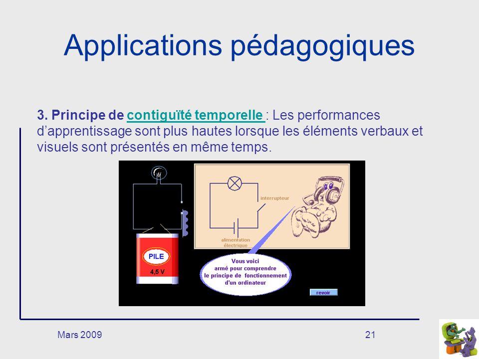 Mars 200921 Applications pédagogiques 3. Principe de contiguïté temporelle : Les performances dapprentissage sont plus hautes lorsque les éléments ver