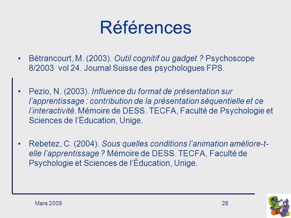 Mars 200926 Références Bétrancourt, M. (2003). Outil cognitif ou gadget ? Psychoscope 8/2003 vol 24. Journal Suisse des psychologues FPS. Pezio, N. (2
