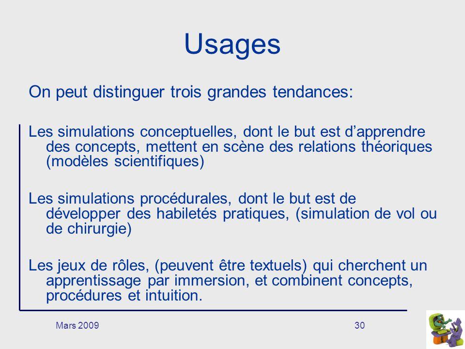 Mars 200930 Usages On peut distinguer trois grandes tendances: Les simulations conceptuelles, dont le but est dapprendre des concepts, mettent en scèn