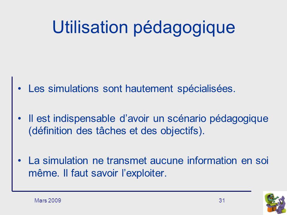 Mars 200931 Utilisation pédagogique Les simulations sont hautement spécialisées. Il est indispensable davoir un scénario pédagogique (définition des t
