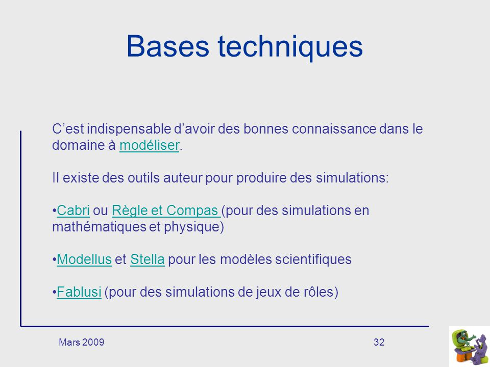 Mars 200932 Bases techniques Cest indispensable davoir des bonnes connaissance dans le domaine à modéliser.modéliser Il existe des outils auteur pour