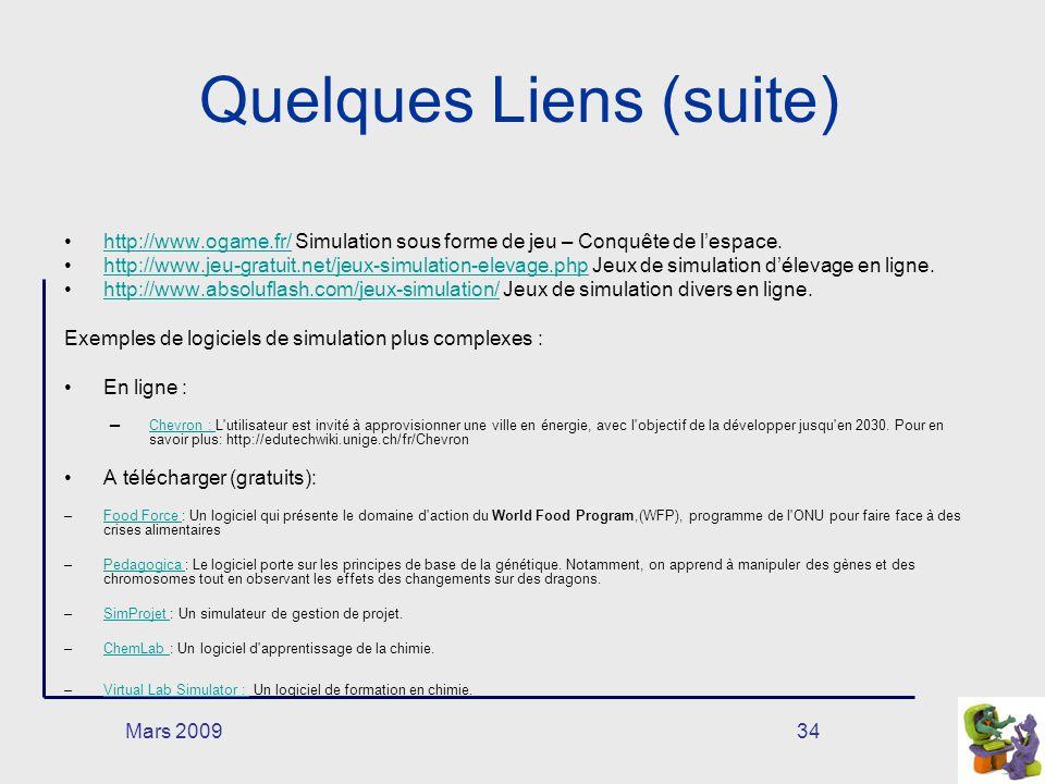 Mars 200934 Quelques Liens (suite) http://www.ogame.fr/ Simulation sous forme de jeu – Conquête de lespace.http://www.ogame.fr/ http://www.jeu-gratuit