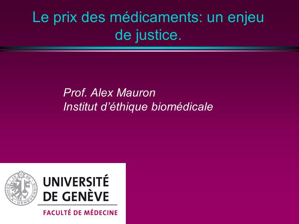 Le prix des médicaments: un enjeu de justice. Prof. Alex Mauron Institut déthique biomédicale