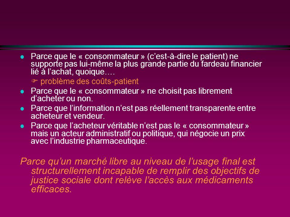 l Parce que le « consommateur » (cest-à-dire le patient) ne supporte pas lui-même la plus grande partie du fardeau financier lié à lachat, quoique….